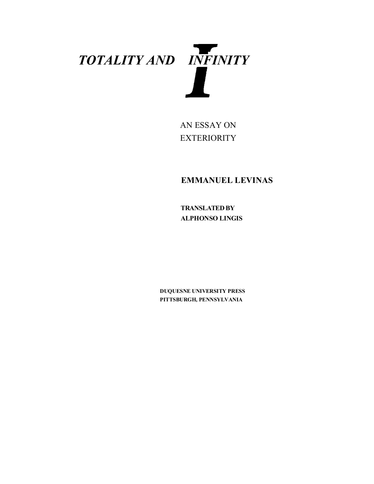 """emmanuel levinas totality and infinity an essay on exteriority Emmanuel levinas elaborates in his magnum opus, totality and infinity: an essay on exteriority, the groundwork for an ethics of the human face, """"choosing as basis, the ethical basis of society, the self's responsibility for the other""""1."""